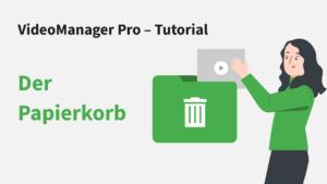 VideoManager Pro – Der Papierkorb