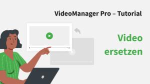 VideoManager Pro – Videos ersetzen